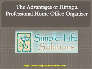 The Advantages of Hiring a Professional Home Office Organize