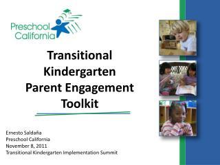 Ernesto Salda a Preschool California November 8, 2011 Transitional Kindergarten Implementation Summit