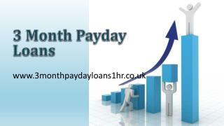 3 Month Payday Loans @ www.3monthpaydayloans1hr.co.uk
