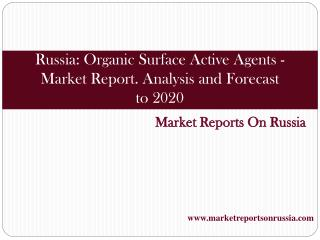 Russia: Organic Surface Active Agents - Market Report. Analy