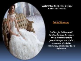 Custom Wedding Gowns Designs and Bridal Dresses