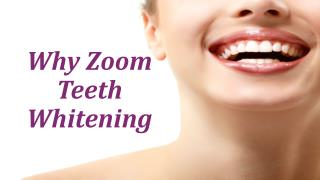 Why Zoom Teeth Whitening?