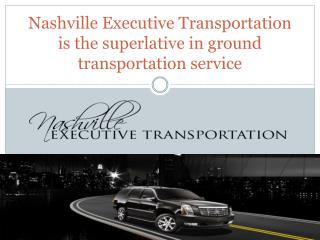 Nashville Executive Transportation is the superlative in gro