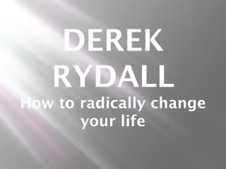 How to radically change your life – with Derek Rydall