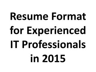 Resume Format for Experienced IT Professionals in 2015