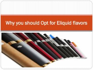 Why you should Opt for Eliquid flavors