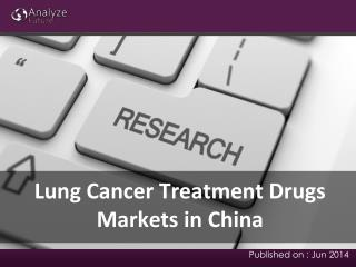 Analyze Future: Lung Cancer Treatment Drugs Markets in China