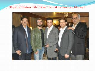 Team of Feature Film Tever Invited by Sandeep Marwah