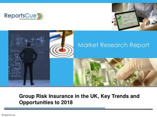 Group Risk Insurance in the UK, Size, Share, Global Trends,