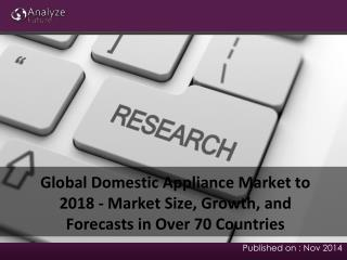 2018 Global Domestic Appliance Market: Analysis, Share, Fore