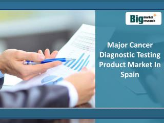 Spain Market Of Major Cancer Diagnostic Testing Product
