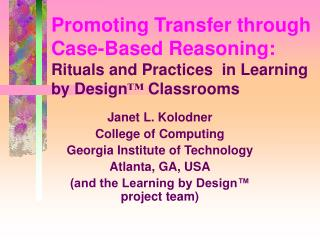 Promoting Transfer through Case-Based Reasoning:  Rituals and Practices  in Learning by Design  Classrooms