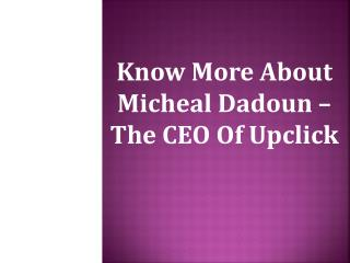 Know More About Micheal Dadoun � The CEO Of Upclick