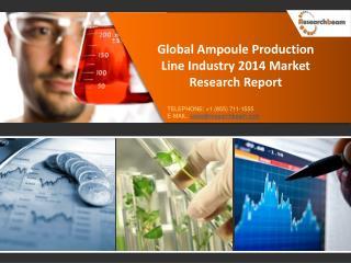 Global Ampoule Production Line Market Size, Share 2014
