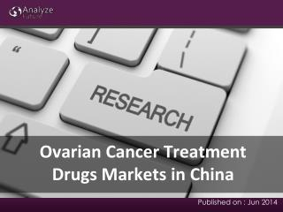 Ovarian Cancer Treatment Drugs Markets Analysis, Share & Rep