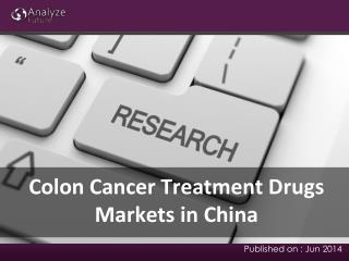 Analyze Future: Colon Cancer Treatment Drugs Markets in Chin