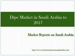 Dips Market in Saudi Arabia to 2017