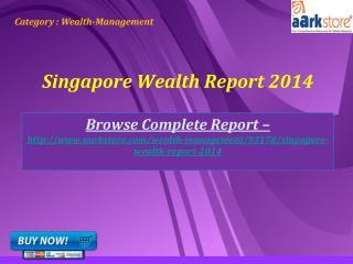 Aarkstore -Singapore Wealth Report 2014