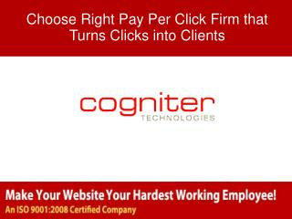 Choose Right Pay Per Click Firm that Turns Clicks into Clien