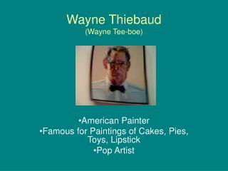 Wayne Thiebaud Wayne Tee-boe