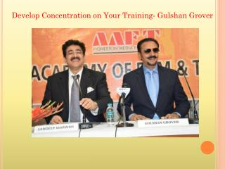 Develop Concentration on Your Training- Gulshan Grover
