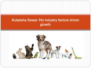 Rutaksha Rawat- Pet industry factors driven growth