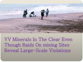 VV Minerals In The Clear Even Though Raids On Mining Sites R