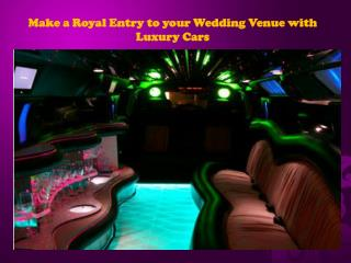 Make a Royal Entry to your Wedding Venue with Luxury Cars