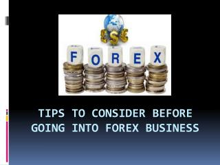 TIPS TO CONSIDER BEFORE GOING INTO FOREX BUSINESS