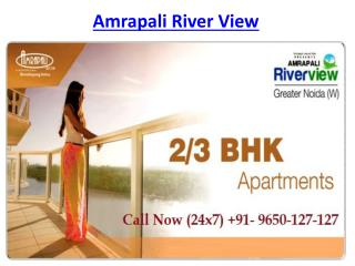 Amrapali River View Flats @9650-127-127 Greater Noida West