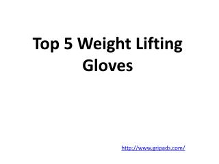 Top 5 Weight Lifting Gloves