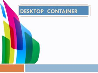 Desktop Container