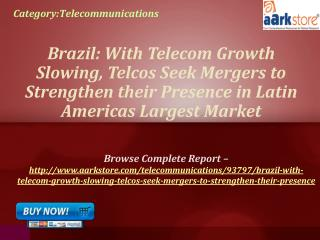 Aarkstore - Brazil: With Telecom Growth Slowing