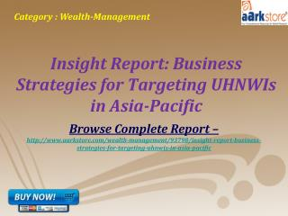 Aarkstore -Insight Report: Targeting UHNWIs in Asia-Pacific
