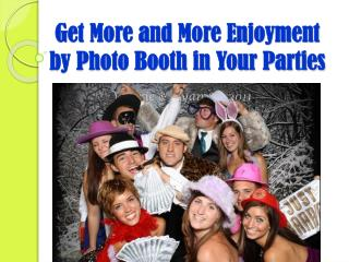 Get More and More Enjoyment by Photo Booth in Your Parties