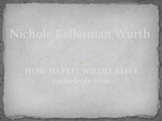 How to feel wildly alive – with Nichole Kellerman Wurth