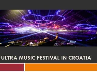 Ultra Music Festival in Croatia