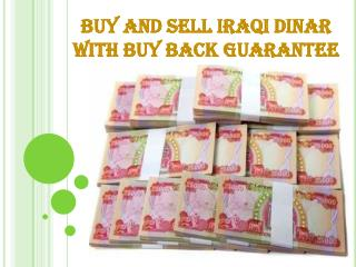 Buy and sell Iraqi Dinar with Buy Back Guarantee