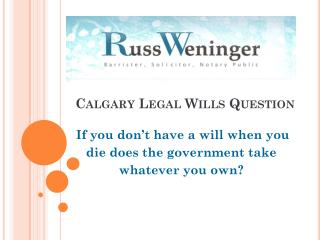 Calgary Legal Wills Question : If you don't have a will when