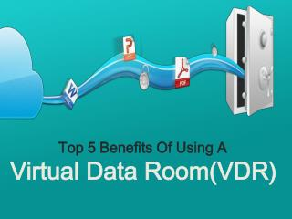 Top 5 Benefits Of Using A Virtual Data Room