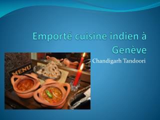 Emporté cuisine indien à Genève