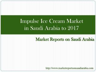 Impulse Ice Cream Market in Saudi Arabia to 2017