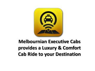 Melbournian Executive Cabs provides a Luxury & Comfort Cab R