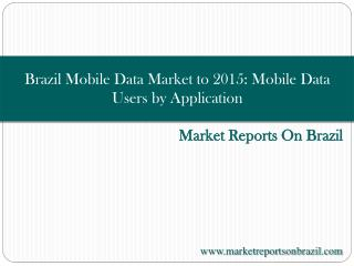Brazil Mobile Data Market to 2015: Mobile Data Users by Appl