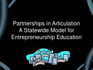 Partnerships in Articulation  A Statewide Model for Entrepreneurship Education
