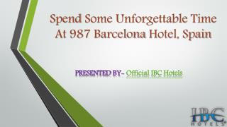 Spend Some Unforgettable Time At 987 Barcelona Hotel, Spain