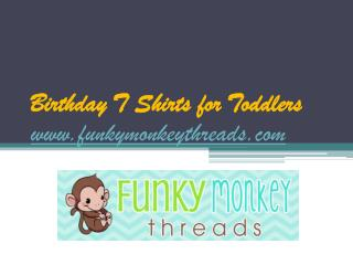 Birthday T Shirts for Toddlers - www.funkymonkeythreads.com