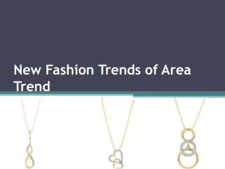 New Fashion Trends of Area Trend