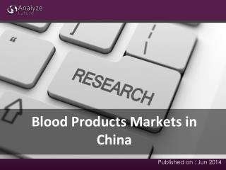 Blood Products Markets Analysis, Share & Report Research