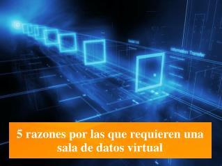 5 razones por las que requieren una sala de datos virtual